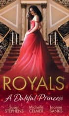 Royals: A Dutiful Princess: His Forbidden Diamond / Expectant Princess, Unexpected Affair / Royal Holiday Baby (Mills & Boon M&B) ebook by Susan Stephens, Michelle Celmer, Leanne Banks