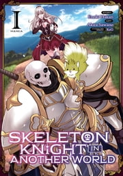 Skeleton Knight in Another World (Manga) Vol. 1 ebook by Ennki Hakari, Akira Sawano