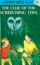 Hardy Boys 41: The Clue of the Screeching Owl ebook by