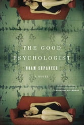 The Good Psychologist - A Novel ebook by Noam Shpancer