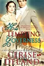 His Tempting Governess - Delightful Doings in Dudley Crescent ebook by Cerise DeLand