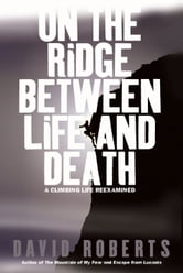 On the Ridge Between Life and Death - A Climbing Life Reexamined ebook by David Roberts