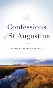 Confessions of St. Augustine, The - Modern English Version ebook by Augustine