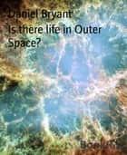 Is there life in Outer Space? ebook by Daniel Bryant