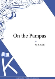 On the Pampas ebook by George Alfred Henty