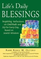 Life's Daily Blessings - Inspiring Reflections on Gratitude and Joy for Every Day, Based on Jewish Wisdom ebook by Rabbi Kerry M.Olitzky