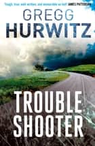 Troubleshooter ebook by Gregg Hurwitz