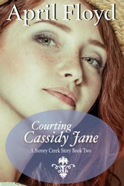 Courting Cassidy Jane - A Stoney Creek Story, #2 ebook by APRIL FLOYD