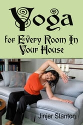 Yoga for Every Room in Your House ebook by Jinjer Stanton