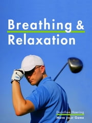 Breathing & Relaxation: Golf Tips - Anti-Stress Program & Power for Your Swing ebook by Dorothee Haering,Justin Walsh,Greta Dunn