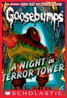 Classic Goosebumps #12: A Night in Terror Tower ebook by R.L. Stine