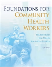 Foundations for Community Health Workers ebook by Tim Berthold,Alma Avila,Jennifer Miller