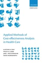 Applied Methods of Cost-effectiveness Analysis in Healthcare ebook by Alastair M. Gray, Philip M. Clarke, Jane L. Wolstenholme,...