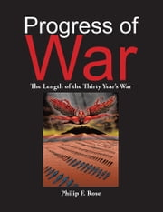 Progress of War - The Length of the Thirty Year's War ebook by Philip F. Rose