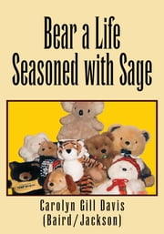 Bear A Life Seasoned With Sage ebook by Carolyn Gill Davis (Baird/Jackson)
