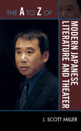 The A to Z of Modern Japanese Literature and Theater ebook by Scott J. Miller
