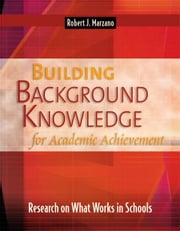 Building Background Knowledge for Academic Achievement: Research on What Works in Schools ebook by Marzano, Robert J.