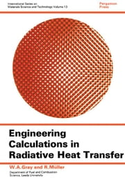 Engineering Calculations in Radiative Heat Transfer: International Series on Materials Science and Technology ebook by Gray, W. A.