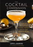 The Cocktail Companion - A Guide to Cocktail History, Culture, Trivia and Favorite Drinks ebook by Cheryl Charming, Gary Regan