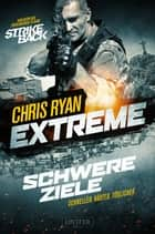 Extreme: Schwere Ziele - Thriller ebook by Chris Ryan, Peter Mehler