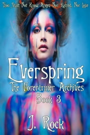 Everspring: The Forerunner Archives Book 3 ebook by J. Rock