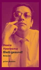 Bleib gesund! - brieven ebook by Heere Heeresma