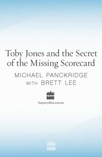 Toby Jones & The Secret Of The Missing Scorecard ebook by Brett Lee,Michael Panckridge