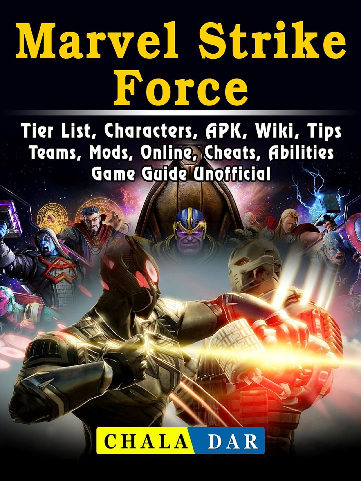 Marvel Strike Force, Tier List, Characters, APK, Wiki, Tips, Teams, Mods,  Online, Cheats, Abilities, Game Guide Unofficial eBook by Chala Dar -
