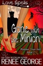 Gone With The Minion - Madder Than Hell, #1 ebook by Renee George