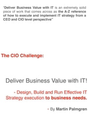 The CIO Challenge: Deliver Business Value with IT! - Design, Build and Run Effective IT Strategy execution to business needs ebook by Martin Palmgren