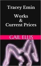 Tracey Emin Works & Current Prices ebook by Gail Ellis