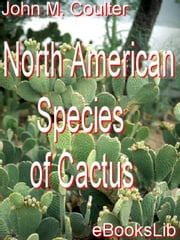 North American Species of Cactus ebook by Coulter, John M.