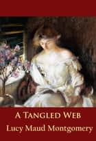 A Tangled Web - classic eBook by L. M. Montgomery