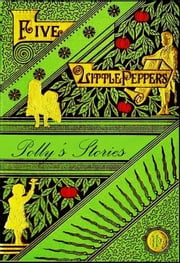 The Five Little Peppers, Stories Polly Pepper Told ebook by Margaret Sidney,Jessie Mcdermot (Illustrator)