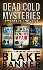 Dead Cold Mysteries Box Set #1: Books 1-3 ebook by Blake Banner
