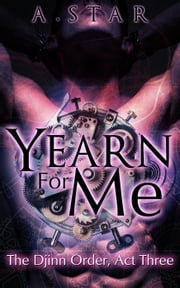 Yearn For Me - The Djinn Order, #3 ebook by A. Star