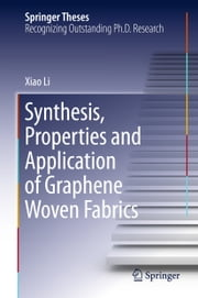 Synthesis, Properties and Application of Graphene Woven Fabrics ebook by Xiao Li