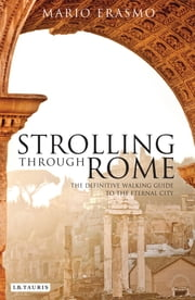 Strolling Through Rome - The Definitive Walking Guide to the Eternal City ebooks by Professor Mario Erasmo