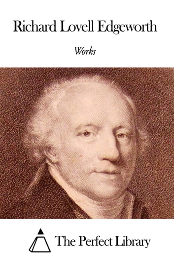 Works of Richard Lovell Edgeworth ebook by Richard Lovell Edgeworth