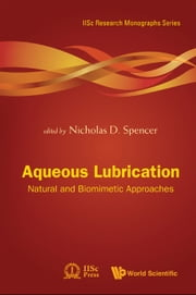 Aqueous Lubrication - Natural and Biomimetic Approaches ebook by Nicholas D Spencer