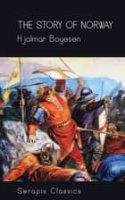 The Story of Norway (Serapis Classics) ebook by Hjalmar Boyesen