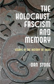 The Holocaust, Fascism and Memory - Essays in the History of Ideas ebook by Professor Dan Stone