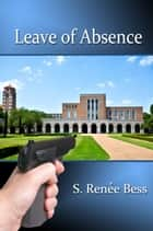Leave of Absence ebook by S. Renee Bess, S. Renée Bess