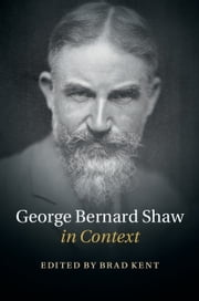 George Bernard Shaw in Context ebook by Brad Kent