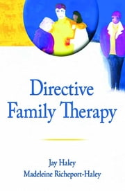 Directive Family Therapy ebook by Jay Haley,Madeleine Richeport-Haley