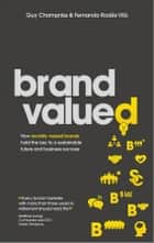 Brand Valued - How socially valued brands hold the key to a sustainable future and business success ebook by Guy Champniss, Fernando Rodes Vila