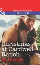 Christmas At Cardwell Ranch (Mills & Boon Intrigue) ebook by B.J. Daniels