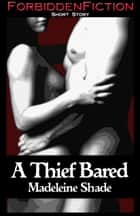 A Thief Bared ebook by Madeleine Shade