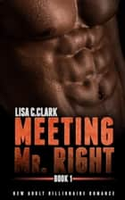 Meeting Mr. Right: Book # 1 - New Adult College Romance Alpha Series, #1 ebook by Lisa C.Clark