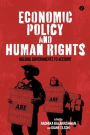 Economic Policy and Human Rights - Holding Governments to Account ebook by Radhika Balakrishnan, Diane Elson